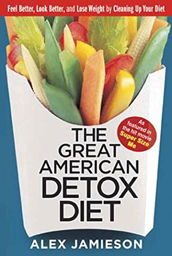 9781594864841: The Great American Detox Diet: Feel Better, Look Better, and Lose Weight by Cleaning Up Your Diet