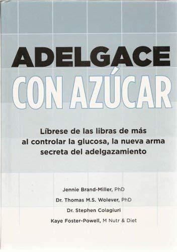 9781594865046: Adelgace Con Azucar: Librese De Las Libras De Mas Al Controlar La Glucosa, La Nueva Arma Secreta Del Adelgazamiento