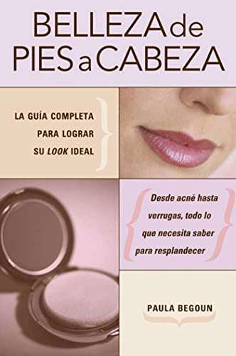 9781594865169: Belleza de pies a cabeza: La guía completa para lograr su look ideal (Spanish Edition)