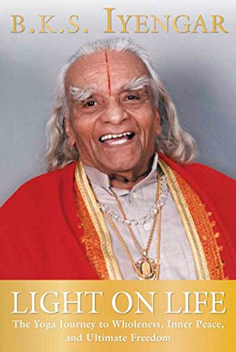 9781594865244: Light on Life: The Yoga Journey to Wholeness, Inner Peace, and Ultimate Freedom (Iyengar Yoga Books)
