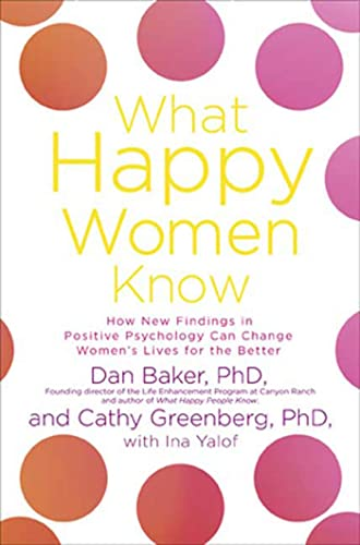 9781594865459: What Happy Women Know: How New Findings in Positive Psychology Can Change Women's Lives for the Better