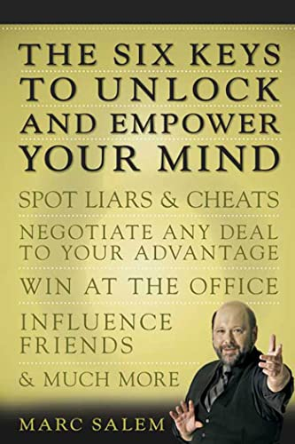 9781594865596: The Six Keys to Unlock and Empower Your Mind: Spot Liars & Cheats, Negotiate Any Deal to Your Advantage, Win at the Office, Influence Friends, & Much More