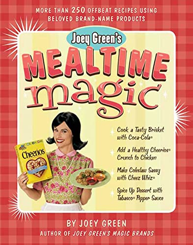 Joey Green's Mealtime Magic: More Than 250 Offbeat Recipes Using Beloved Brand-Name Products: ...