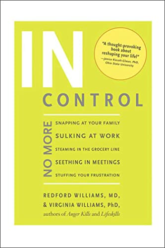 9781594866258: In Control: No More Snapping at Your Family, Sulking at Work, Steaming in the Grocery Line, Seething in Meetings, Stuffing your Frustration