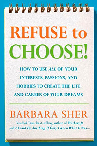 9781594866265: Refuse to Choose!: Use All of Your Interests, Passions, and Hobbies to Create the Life and Career of Your Dreams
