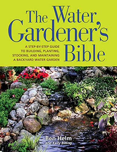 9781594866586: The Water Gardener's Bible: A Step-by-step Guide to Building, Planting, Stocking, and Maintaining a Backyard Water Garden