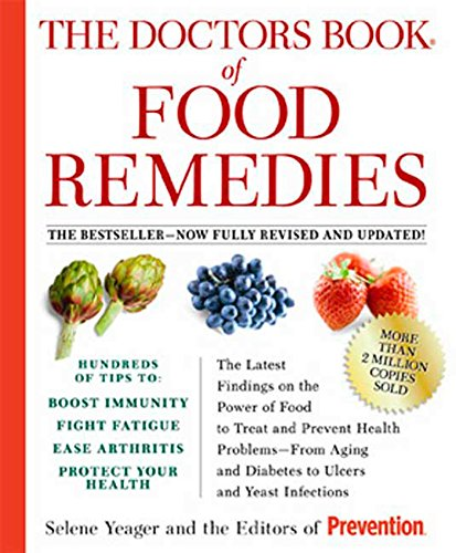 The Doctors Book of Food Remedies: The Latest Findings on the Power of Food to Treat and Prevent Health Problems - From Aging and Diabetes to Ulcers and Yeast Infections (1594866635) by Yeager, Selene