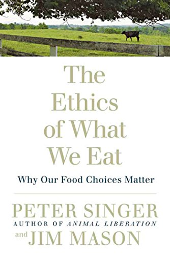 9781594866876: The Ethics of What We Eat: Why Our Food Choices Matter