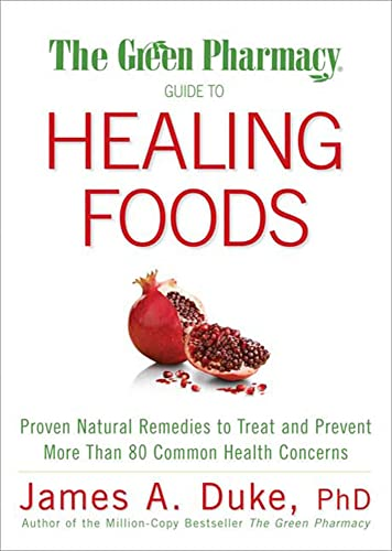 9781594867132: The Green Pharmacy Guide to Healing Foods: Proven Natural Remedies to Treat and Prevent More Than 80 Common Health Concerns