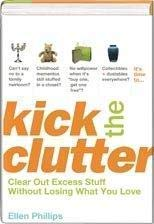 9781594867170: Kick the Clutter: Clear Out Excess Stuff Without Losing What You Love