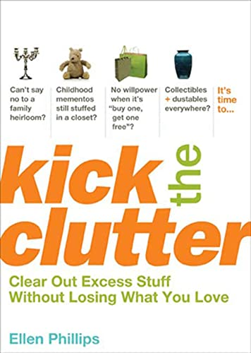 9781594867187: Kick the Clutter: Clear Out Excess Stuff Without Losing What You Love