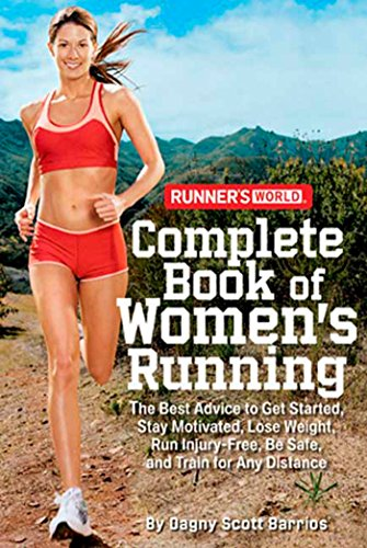9781594867583: Runner's World Complete Book of Women's Running: The Best Advice to Get Started, Stay Motivated, Lose Weight, Run Injury-Free, Be Safe, and Train for: ... Be Safe, and Train for Any Distance