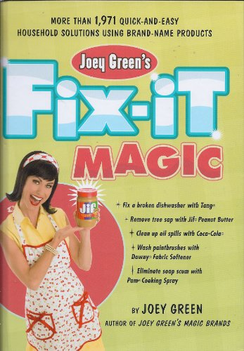 9781594867842: Joey Green's Fix-It Magic: More than 1,971 Quick-and-Easy Household Solutions Using Brand-Name Produ