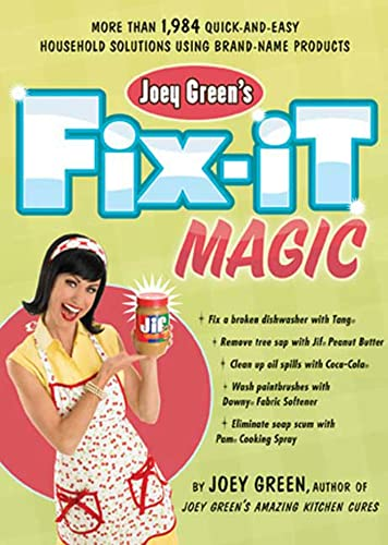 Joey Green's Fix-It Magic: More than 1,971 Quick-and-Easy Household Solutions Using Brand-Name Products (1594867852) by Green, Joey