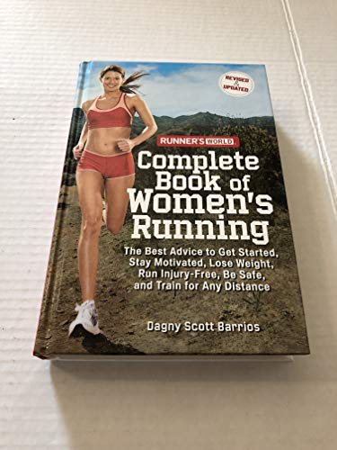 9781594868221: Runner's World Complete Book of Women's Running: The Best Advice to Get Started, Stay Motivated, Lose Weight, Run Injury-Free, Be Safe, and Train for