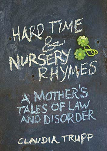 9781594868245: Hard Time & Nursery Rhymes: A Mother's Tales of Law and Disorder