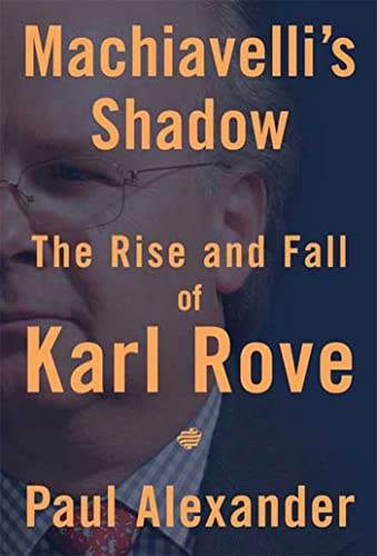 9781594868252: Machiavelli's Shadow: The Rise and Fall of Karl Rove