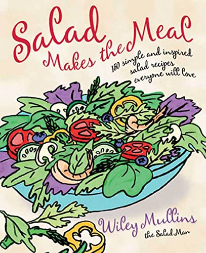9781594868481: Salad Makes the Meal: 150 Simple and Inspired Salad Recipes Everyone Will Love