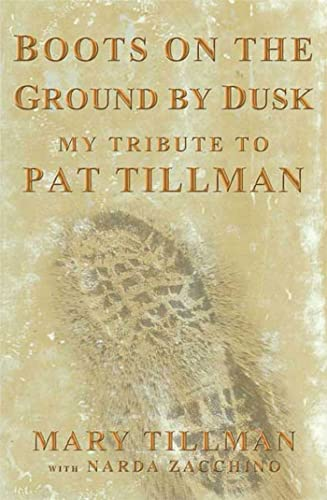 Boots on the Ground by Dusk: My Tribute to Pat Tillman: Tillman, Mary with Nada Zacchino