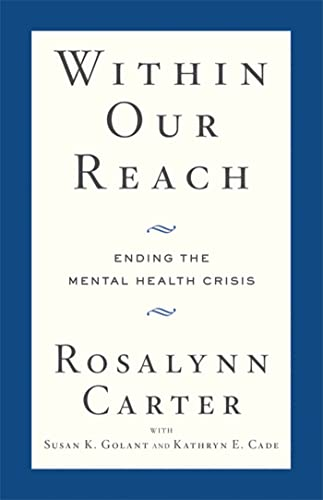 Within Our Reach: Ending the Mental Health Crisis (1594868816) by Rosalynn Carter; Susan K. Golant; Kathryn E Cade