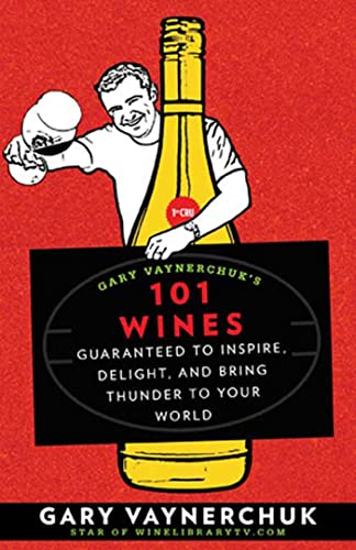 9781594868825: Gary Vaynerchuk's 101 Wines: Guaranteed to Inspire, Delight, and Bring Thunder to Your World