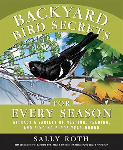 9781594869112: Backyard Bird Secrets for Every Season: Attract a Variety of Nesting, Feeding, and Singing Birds Year-Round
