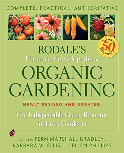 Rodale's Ultimate Encyclopedia of Organic Gardening: The Indispensable Green Resource for ...