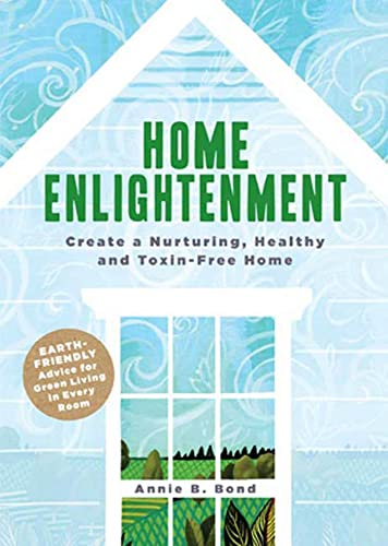 9781594869303: Home Enlightenment: Create a Nurturing, Healthy, and Toxin-Free Home