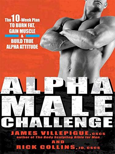 9781594869310: Alpha Male Challenge: The 10-Week Plan to Burn Fat, Gain Muscle & Build True Alpha Attitude