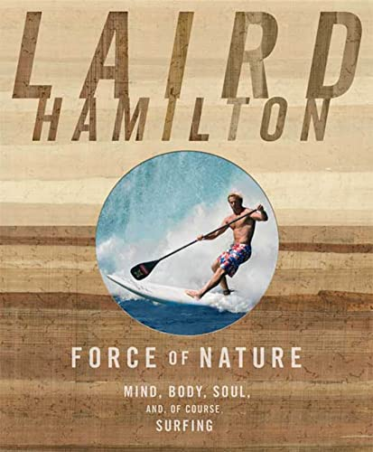 9781594869426: Force of Nature: Mind, Body, Soul, and, of Course, Surfing