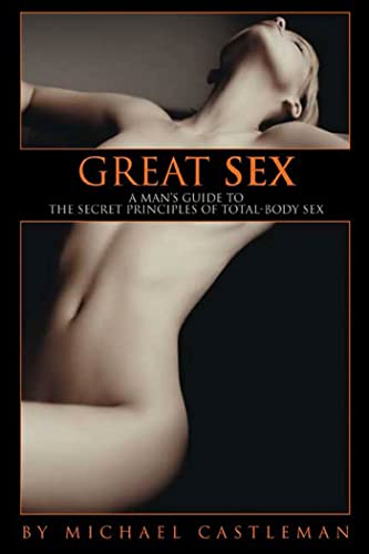 9781594869914: Great Sex: A Man's Guide to the Secret Principles of Total-Body Sex