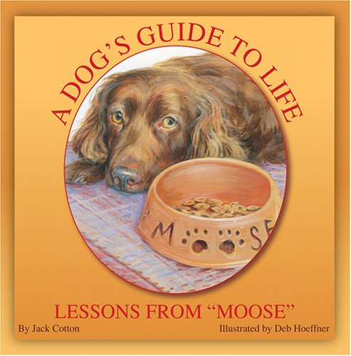 9781594900259: A Dog's Guide to Life: Lessons From Moose