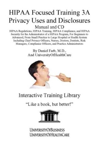 HIPAA Focused Training 3A Privacy Uses and Disclosures Manual and CD: HIPAA Regulations, HIPAA ...