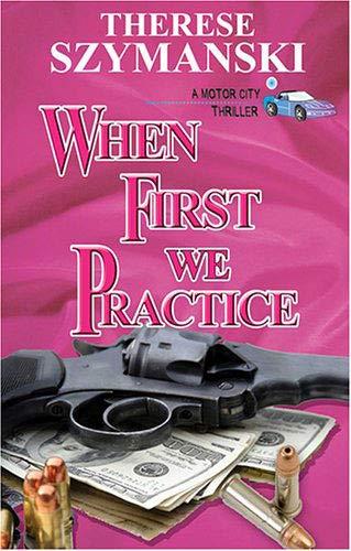 When First We Practice: Szymanski, Therese