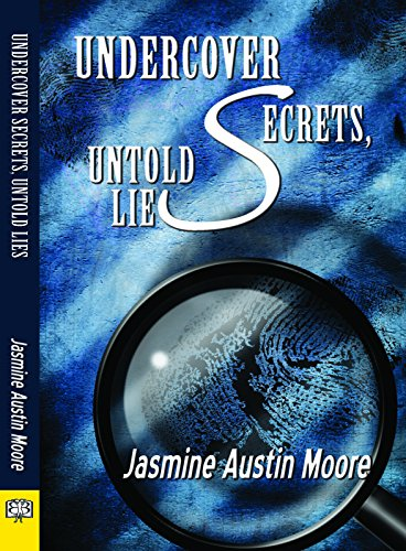Undercover Secrets, Untold Lies: Moore, Jasmine Austin