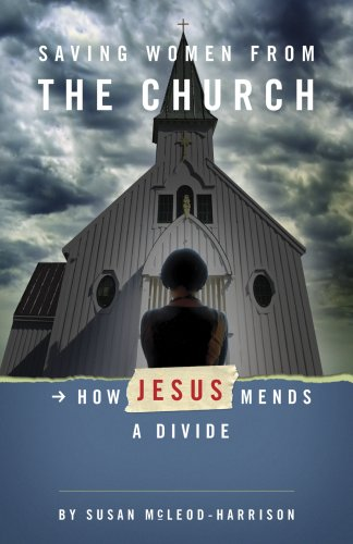 9781594980138: Saving Women from the Church: How Jesus Mends a Divide