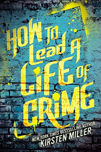 How to Lead a Life of Crime: Miller, Kirsten