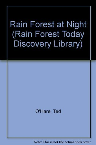 Rain Forest At Night (Rain Forest Today Discovery Library): Ted O'Hare