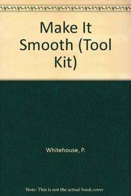 Make It Smooth (Tool Kit): Whitehouse, P.