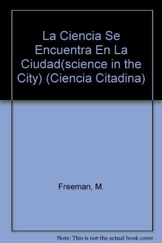 9781595156693: La Ciencia Se Encuentra En La Ciudad(science in the City) (Ciencia Citadina) (Spanish Edition)