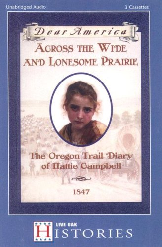 9781595194572: Across The Wide And Lonesome Prairie: The Oregon Trail Diary Of Hattie Campbell, 1847 (Dear America)