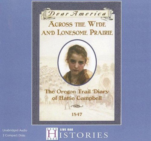 9781595194633: Across the Wide and Lonesome Prairie: The Oregon Trail Diary of Hattie Campbell, 1847 (Dear America)