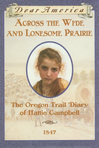 9781595194640: Across the Wide and Lonesome Prairie: The Oregon Trail Diary of Hattie Campbell, 1847 (Dear America)