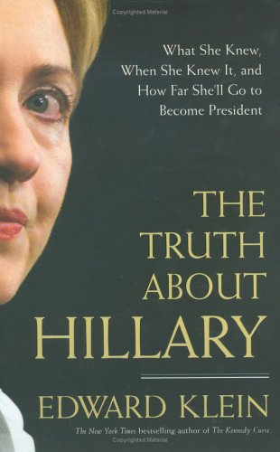 The Truth About Hillary, What She Knew, When She Knew It, and How Far She'll Go to Become President