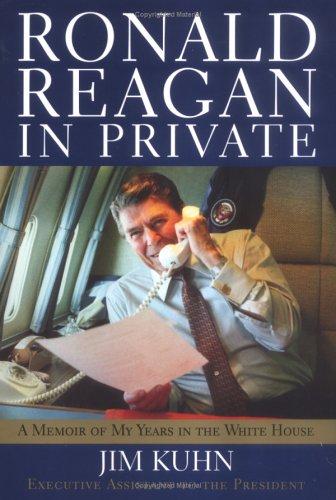 Ronald Reagan in Private: A Memoir of: Jim Kuhn