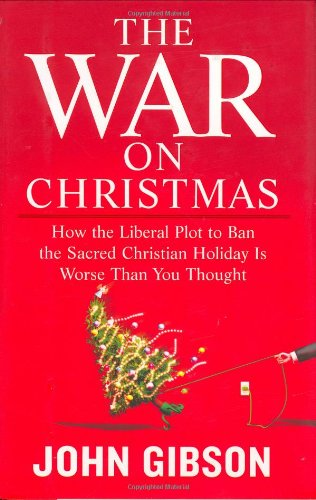 9781595230164: The War on Christmas: How the Liberal Plot to Ban the Sacred Christian Holiday Is Worse Than You Thought