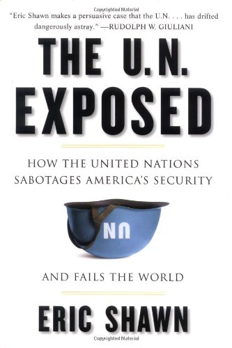 9781595230201: The U.N. Exposed: How the United Nations Sabotages America's Security and Fails the World