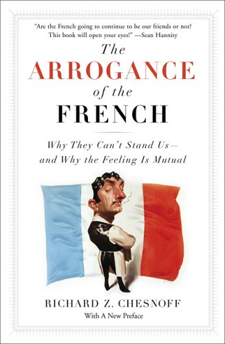 9781595230225: The Arrogance of the French: Why They Can't Stand Us--and Why the Feeling Is Mutual