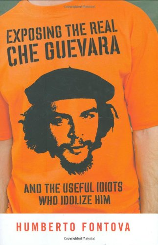 9781595230270: Exposing the Real Che Guevara: And the Useful Idiots Who Idolize Him