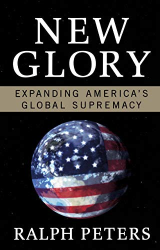 New Glory: Expanding America's Global Supremacy (1595230300) by Peters, Ralph